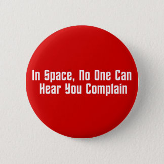 In Space, No One Can Hear You Complain Button