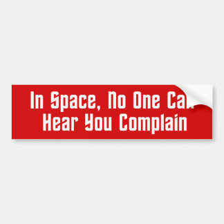 In Space, No One Can Hear You Complain Car Bumper Sticker