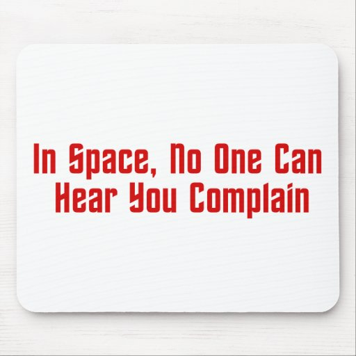 In Space, No One Can Hear You Complain Mouse Pad