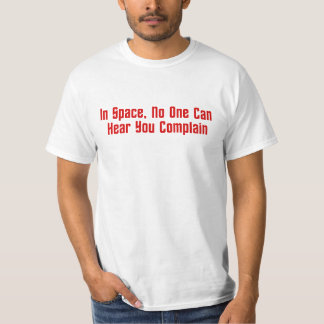 In Space, No One Can Hear You Complain T-Shirt