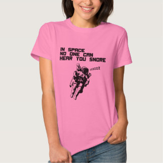 In Space No One Can Hear You Snore T-Shirt