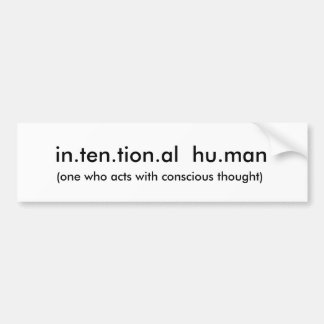 in.ten.tion.al  hu.man, (one who acts with cons... car bumper sticker