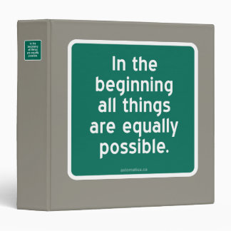 In the beginning all things are equally possible. binder