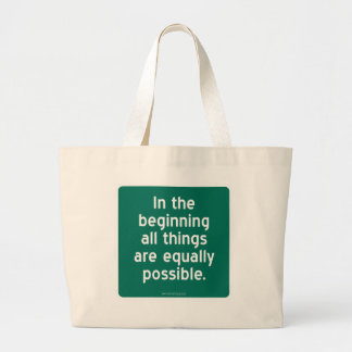In the beginning all things are equally possible. large tote bag