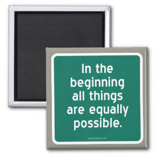 In the beginning all things are equally possible. magnet