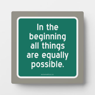 In the beginning all things are equally possible. plaque