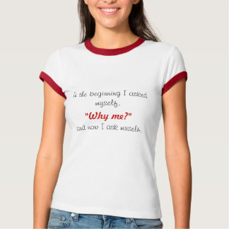 """In the beginning I asked myself,, """"Why me?"""", an... T-Shirt"""