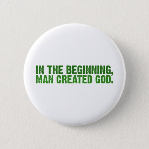 In The Beginning Man Created God Button