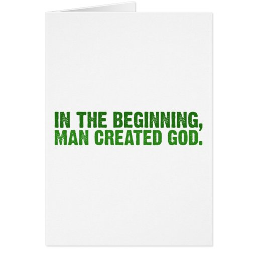 In The Beginning, Man Created God Greeting Card