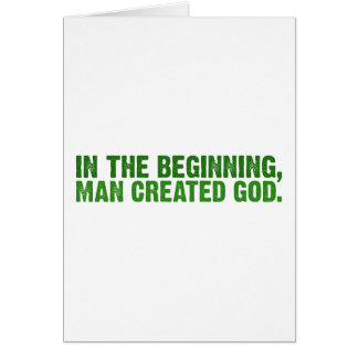 In The Beginning, Man Created God Greeting Cards