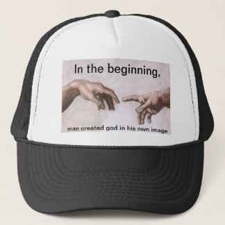In the beginning, Man created god in his image Trucker Hat