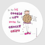 In the Big Cookie Of Life You're The Choccy Chips Sticker
