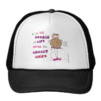 In the Big Cookie Of Life You're The Choccy Chips Trucker Hat