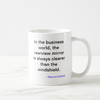 In the business world, the rearview mirror is a... coffee mug