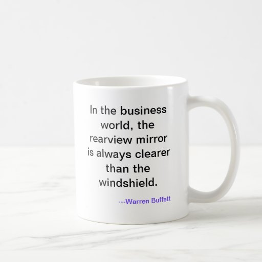 In the business world, the rearview mirror is a... classic white coffee mug