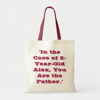 """In the Case of 2-Year-Old Alex, You Are the Fathe Tote Bag"