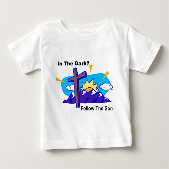 In the dark, Follow the son religious gift item Baby T-Shirt