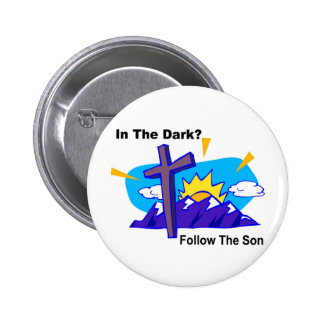 In the dark, Follow the son religious gift item 2 Inch Round Button