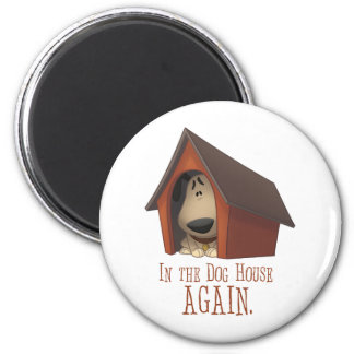 In The Dog House AGAIN! 2 Inch Round Magnet