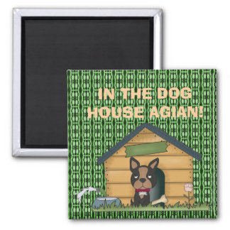 IN THE DOG HOUSE AGIAN! 2 INCH SQUARE MAGNET