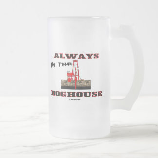 In The Doghouse,Oil Field Beer Glass,Oil,Rigs 16 Oz Frosted Glass Beer Mug