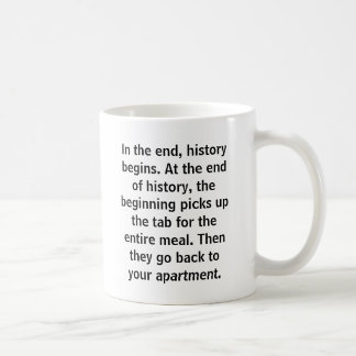 In the end, history begins. At the end of histo... Coffee Mugs