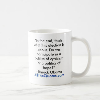"""""""In the end, that's what this election is about... Coffee Mug"""