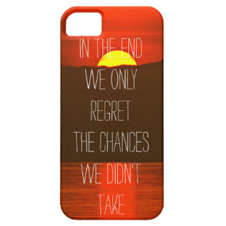 In the end we only the regret the chances we didnt iPhone SE/5/5s case