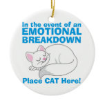 In the event of an EMOTIONAL BREAKDOWN Place Cat Ceramic Ornament