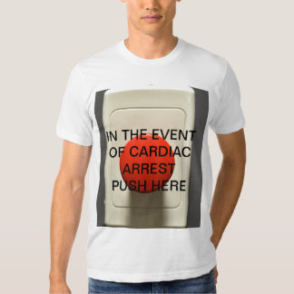 IN THE EVENT OF CARDIAC ARREST PUSH HERE TEE SHIRT