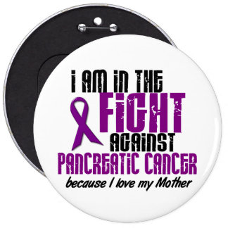 In The Fight Against Pancreatic Cancer MOTHER Pinback Button