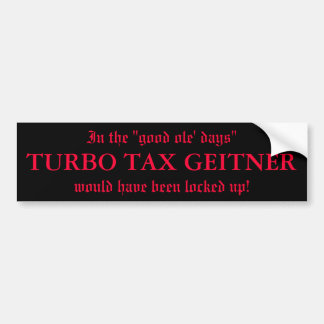 "In the ""good ole' days"", TURBO TAX GEITNER, wou... Car Bumper Sticker"