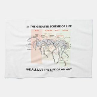 In The Greater Scheme Of Life Live Life Of An Ant Hand Towel