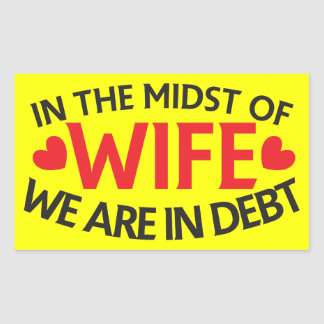 IN THE MIDST OF WIFE - we are in Debt Rectangular Sticker