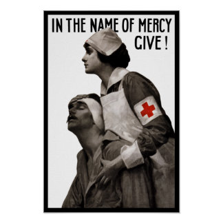 In The Name Of Mercy Give - WW1 Redcross Poster