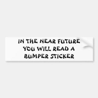 In The Near Future  Fortune Cookie Style Bumper Sticker
