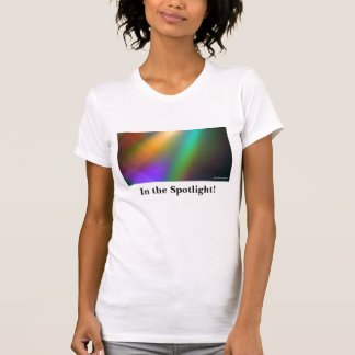 In the Spotlight! T Shirts