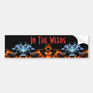 In The Weeds Bumper Stickers
