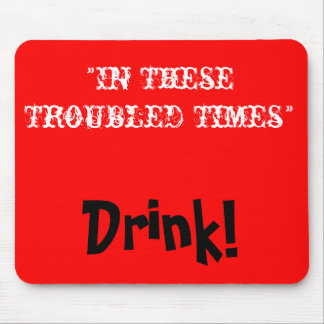 """""""In These Troubled Times"""" Mouse Pad"""