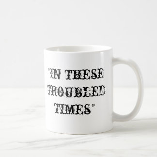 In these troubled times classic white coffee mug
