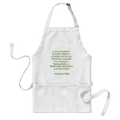 In this ECONOMY, SOYLENT GREEN is:a GOOD CHOICE... Apron