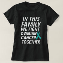 In this family we fight Ovarian Cancer Together T-Shirt