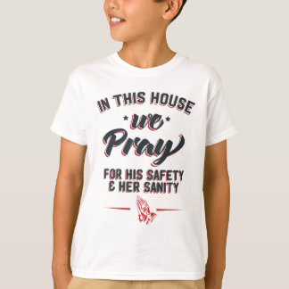 In This House We Pray For His Safety & Her Sanity T-Shirt