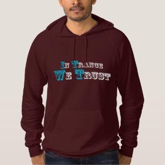 In Trance We Trust Hoodie Sweatshirt Pullover