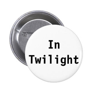 In Twilight Pinback Button