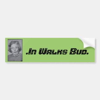 .In Walks Bud. Bumper Sticker