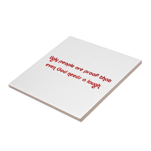 Inappropriate Rude Ugly People Humor Sign Ceramic Tile