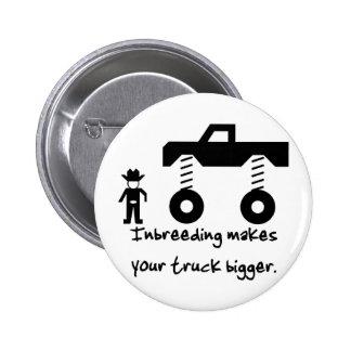 Inbreeding makes your truck bigger. 2 inch round button