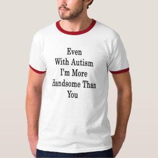 Incluso con autismo soy más hermoso que usted camisas