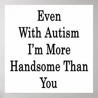 Incluso con autismo soy más hermoso que usted poster